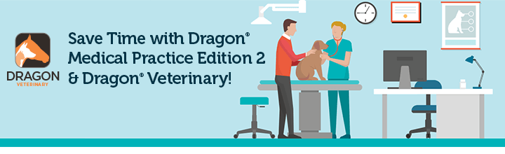 Save time with Dragon Medical Practice Edition 2 & Dragon Veterinary!